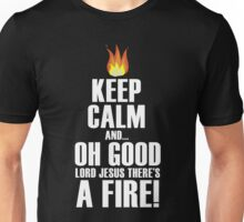 Keep Calm and... Oh Good Lord Jesus There's a Fire Unisex T-Shirt