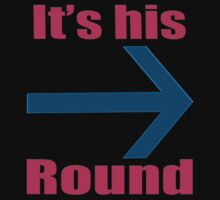 It's Not My Round....! by Rebs O