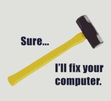 Sure...I'll fix your computer
