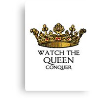 Watch the QUEEN Conquer (Crowing Glory Ver2) Canvas Print