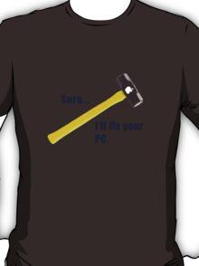 Sure...I'll fix your PC T-Shirt