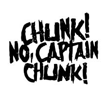 Chunk! No, Captain Chunk! by ridtaq