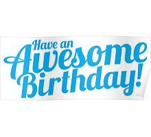 Have an AWESOME birthday Poster