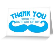 Thank you from the bottom of my MUSTACHE Greeting Card