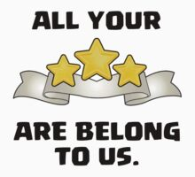 Clash of Clans - All Your Three Star Are Belong to Us. T-Shirt