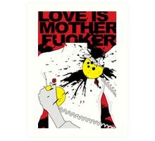 LOVE IS A MOTHERFUCKER Art Print