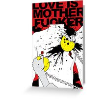 LOVE IS A MOTHERFUCKER Greeting Card
