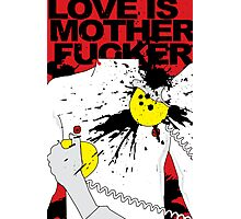LOVE IS A MOTHERFUCKER Photographic Print