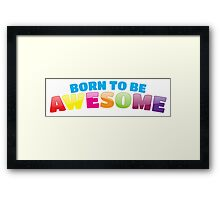 Born to be AWESOME Framed Print