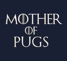Khaleesi (Daenerys Targaryen) game of thrones parody - Mother of Pugs by bakery