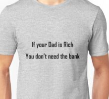If your dad is Rich, you don't need the bank Unisex T-Shirt