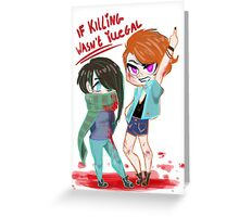 If killing was legal Greeting Card