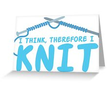 I think therefore I knit Greeting Card