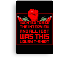 I wanted to see the interview and all i got was this lousy t-shirt Canvas Print