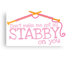 Don't make me get all stabby on you! Funny knitting knitters joke design Canvas Print