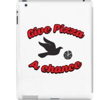 Give pizza a chance iPad Case/Skin