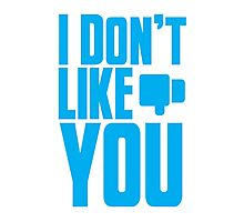 I Don't LIKE YOU! Photographic Print