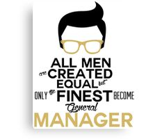 All men are created equal but only the finest become general manager Canvas Print