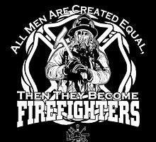 All men are created equal, then they become firefighters  by teeshoppy
