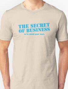 The SECRET of business is to mind your own! Unisex T-Shirt