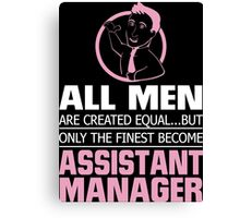 All men are created equal ... but only the finest become assistant manager Canvas Print