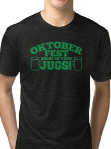 OKTOBER FEST Show us your JUGS! beer German celebration! Tri-blend T-Shirt