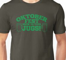 OKTOBER FEST Show us your JUGS! beer German celebration! Unisex T-Shirt