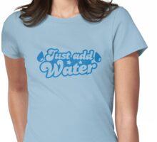 JUST ADD WATER ocean wet t-shirt design Womens Fitted T-Shirt