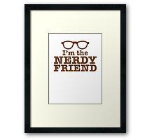 I'm the NERDY FRIEND cute geeky shirt design Framed Print