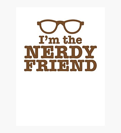 I'm the NERDY FRIEND cute geeky shirt design Photographic Print