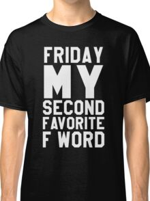 Friday favorite word Classic T-Shirt