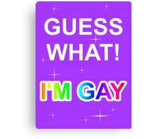 Guess what! I'm gay Canvas Print