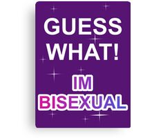 Guess what! I'm bisexual Canvas Print