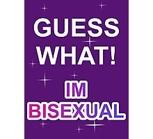 Guess what! I'm bisexual Photographic Print
