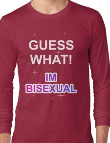 Guess what! I'm bisexual Long Sleeve T-Shirt