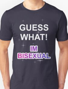 Guess what! I'm bisexual Unisex T-Shirt