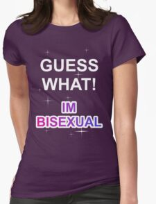 Guess what! I'm bisexual Womens Fitted T-Shirt