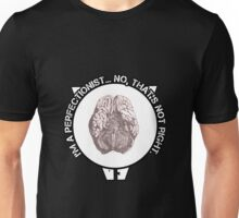 I'm a Perfectionist - No That's Not Right Unisex T-Shirt