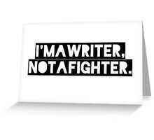 Writer, Not A Fighter Greeting Card