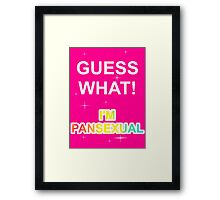 Guess what! I'm pansexual Framed Print