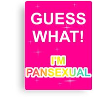 Guess what! I'm pansexual Canvas Print