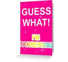 Guess what! I'm pansexual Greeting Card