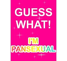 Guess what! I'm pansexual Photographic Print