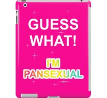 Guess what! I'm pansexual iPad Case/Skin