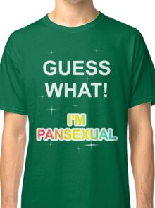 Guess what! I'm pansexual Classic T-Shirt