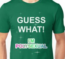 Guess what! I'm polysexual Unisex T-Shirt