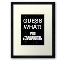 Guess what! I'm asexual Framed Print