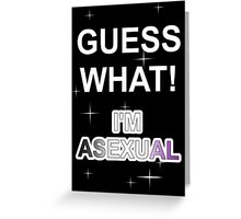 Guess what! I'm asexual Greeting Card