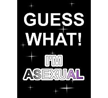 Guess what! I'm asexual Photographic Print