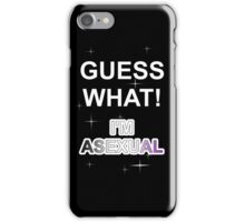 Guess what! I'm asexual iPhone Case/Skin